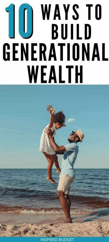 10 Ways To Build Generational Wealth by Inspired Budget